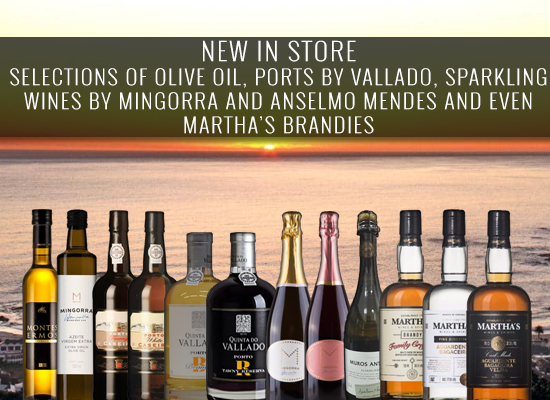 NEW IN STORE: A selection of olive oils, ports from Vallado, sparkling wines by Mingorra and Anselmo Mendes and even Martha's brandies