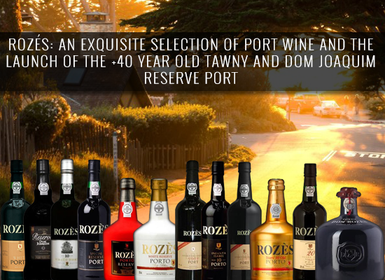 Rozès: An exquisite selection of Port wine, the launch of the +40 year old Tawny and the Dom Joaquim Reserve Port