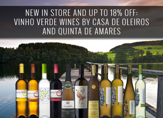 NEW IN STORE AND UP TO 18% OFF: Vinho Verde wines by Casa de Oleiros and Quinta de Amares