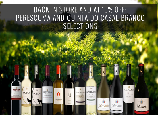 BACK IN STORE AND AT 15% OFF: Perescuma and Quinta do Casal Branco selections